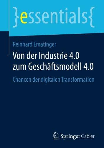 Von der Industrie 4.0 zum Geschäftsmodell 4.0: Chancen der digitalen Transformation