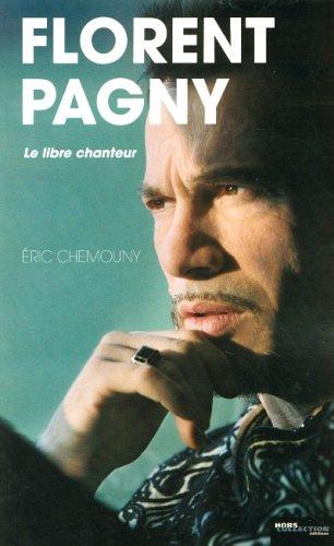 Florent Pagny : Le libre chanteur par Eric Chemouny