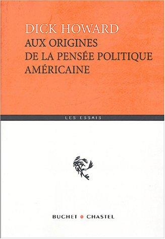 Aux origines de la pensée politique américaine par Dick Howard