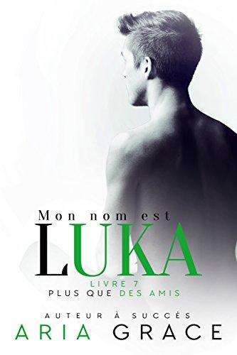Mon nom est Luka (Plus que des Amis t. 7) par Aria Grace