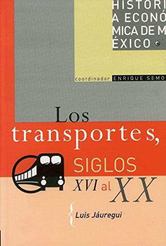 Historia economica de México. vol.13: los transportes, siglos XVI alxx (Historia Economica de Mexico / Economic History of Mexico) por Luis Jauregui