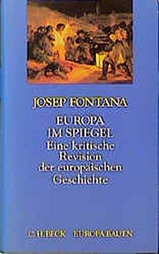 Europa im Spiegel: Eine kritische Revision der europäischen Geschichte (Europa bauen) -
