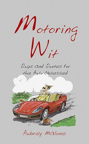 Motoring Wit: Quips and Quotes for the Auto-Obsessed por Aubrey Malone