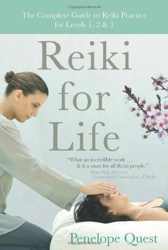 Reiki for Life: The Complete Guide to Reiki Practice for Levels 1, 2 & 3 by Quest, Penelope (2010) Paperback
