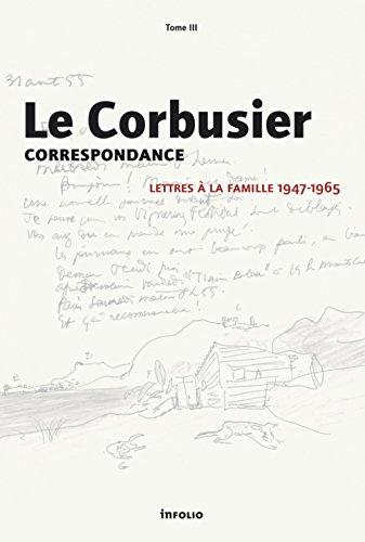 Le Corbusier - Correspondance - tome 3 Lettres à la famille 1947-1965 (3) par Remi Baudoui