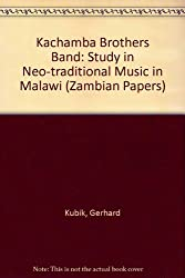 Kachamba Brothers Band: Study in Neo-traditional Music in Malawi (Zambian Papers)