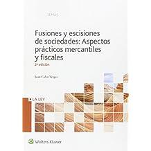 Fusiones y escisiones de sociedades: Aspectos prácticos mercantiles y fiscales ( (Temas La Ley)