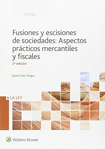 Fusiones y escisiones de sociedades: Aspectos prácticos mercantiles y fiscales ( (Temas La Ley) por Juan Calvo Vergez