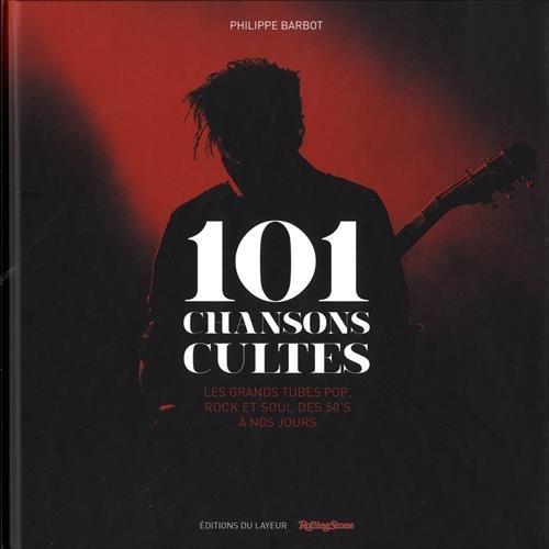 101 chansons cultes : Les grands tubes pop rock et soul des 50's à nos jours