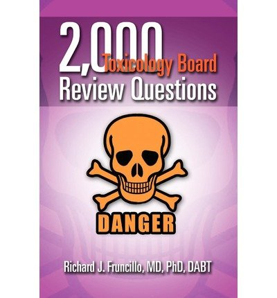 [(2,000 Toxicology Board Review Questions)] [Author: Richard J Fruncillo MD Phd Dabt] published on (November, 2011)