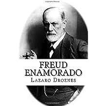 Freud enamorado: Sigmund Freud y sus mujeres