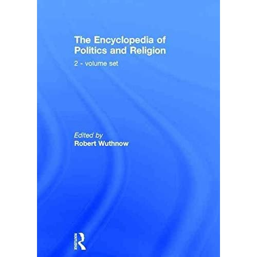 [The Encyclopedia of Politics and Religion] (By: Robert Wuthnow) [published: October, 1998]