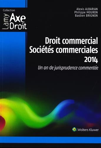 Droit commercial - Sociétés commerciales 2014: Un an de jurisprudence commentée. par Bastien Brignon, Philippe Mouron, Alexis Albarian