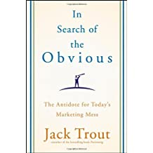 (IN SEARCH OF THE OBVIOUS: THE ANTIDOTE FOR TODAY'S MARKETING MESS ) BY TROUT, JACK{AUTHOR}Hardcover