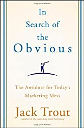 In Search of the Obvious: The Antidote for Today's Marketing Mess by Jack Trout (2008-10-13)