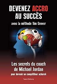 Devenez accro au succès avec la méthode Tim Grover : Les secrets du coach de Michael Jordan