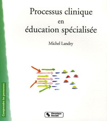 Processus clinique en éducation spécialisée par Michel Landry