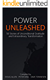 POWER UNLEASHED: 56 Stories of Unconditional Gratitude and Extraordinary Transformation (English Edition)