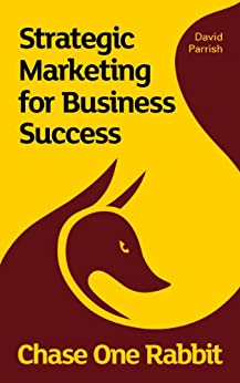 Chase One Rabbit: Strategic Marketing for Business Success: 63 Tips, Techniques and Tales  for Creative Entrepreneurs (English Edition) di [Parrish, David]
