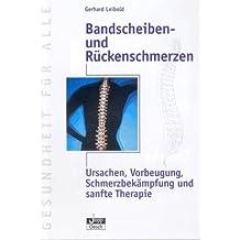 Bandscheiben- und Rückenschmerzen: Ursachen, Vorbeugung, Schmerzbekämpfung und sanfte Therapie