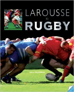 Larousse du rugby de Olivier Villepreux,Laurent Bénézech ( 2 octobre 2013 ) par Laurent Bénézech Olivier Villepreux