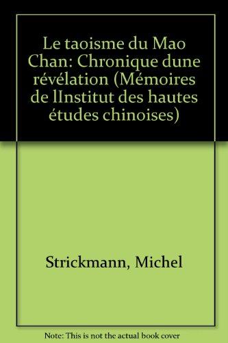 Le taoisme du Mao Chan: Chronique dune révélation (Mémoires de lInstitut des hautes études chinoises)