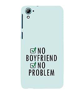 EPICCASE NO boyfriend Mobile Back Case Cover For HTC Desire 826 (Designer Case)