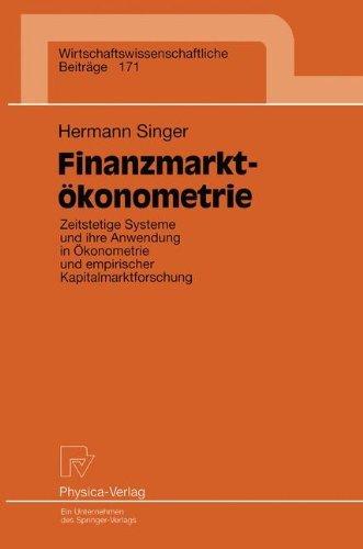 Finanzmarktökonometrie. Zeitstetige Systeme und ihre Anwendung in Ökonometrie und empirischer Kapitalmarktforschung (Wirtschaftswissenschaftliche Beiträge Bd. 171) by Hermann Singer (1999-04-15)