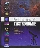 Petit Larousse de l'astronomie de Will Gater ,Anton Vamplew ( 11 mars 2015 ) - Larousse (11 mars 2015) - 11/03/2015