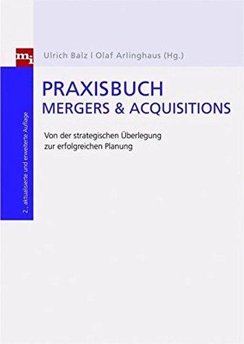 Praxisbuch Mergers & Acquisitions. Von der strategischen Überlegung zur erfolgreichen Integration