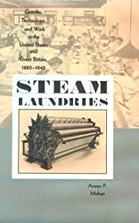 Steam Laundries: Gender, Technology, & Work in the United States & Great Britain, 1880-1940: Gender, Technology and Work in the United States and ... Hopkins Studies in the History of Technology)