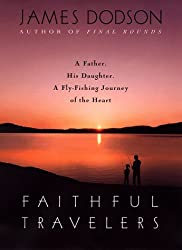 Faithful Travelers: A Father : A Daughter : A Fly-Fishing Journey of the Heart