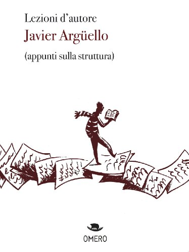 Lezioni d'autore (appunti sulla struttura) (Scrittura creativa Vol. 1) di Javier Argüello