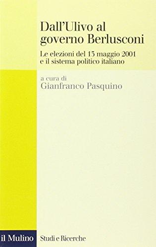 Dall'Ulivo al governo Berlusconi. Le elezioni del maggio 2001 e il sistema politico italiano (Studi e ricerche)