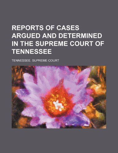 Reports of Cases Argued and Determined in the Supreme Court of Tennessee (Volume 102)