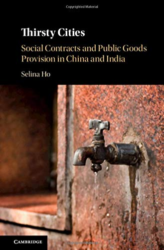 Thirsty Cities: Social Contracts and Public Goods Provision in China and India por Selina Ho