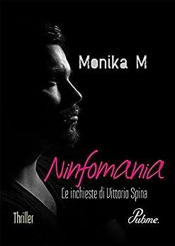 Ninfomania: Le inchieste di Vittorio Spina (Italian Edition) by [Monika M]