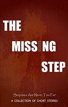 The Missing Step by [A Tale, Tell, Singh, Tanu Shree, Ravi, Kala, Vinayaraj, Ameya, Shekhar, Arunima, Balachandran, Sid, Goel, Shasya, Kaur, Jasleen, Singh, Ishaan]