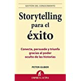 STORYTELLING PARA EL EXITO: Conecta, persuade y triunfa gracias al poder oculto de las historias (Gestión del conocimiento)