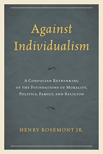 Against Individualism: A Confucian Rethinking of the Foundations of Morality, Politics, Family, and Religion (Philosophy and Cultural Identity) (English Edition)