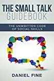 The Small Talk Guidebook: Master The Unwritten Code of Social Skills and How Simple Training Can Help You Connect Effortlessly With Anyone. Little-Known Hacks to Talk to People with Self-Confidence