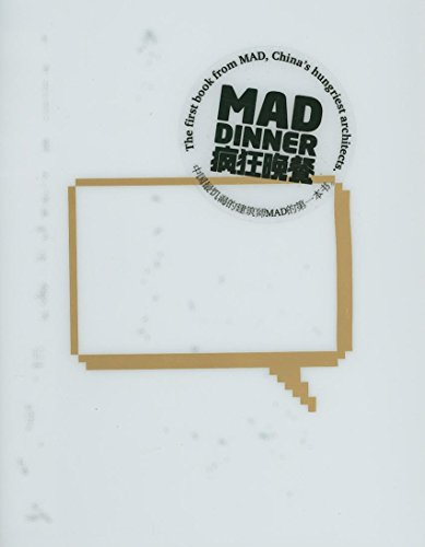 MAD dinner. The first book from MAD, China's hungriest architects. Ediz. illustrata