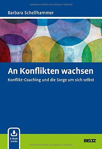 An Konflikten wachsen: Konflikt-Coaching und die Sorge um sich selbst. Mit E-Book inside
