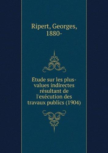 EÌtude sur les plus-values indirectes reÌsultant de l'exeÌcution des travaux publics (1904)