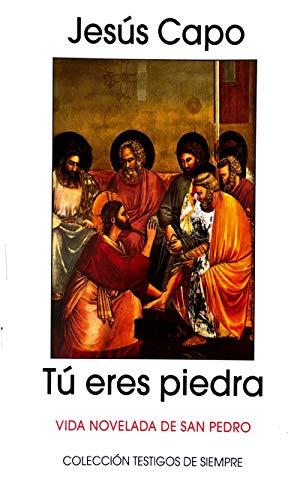 Tú eres piedra: VIDA NOVELADA DE SAN PEDRO por Jesús Capo