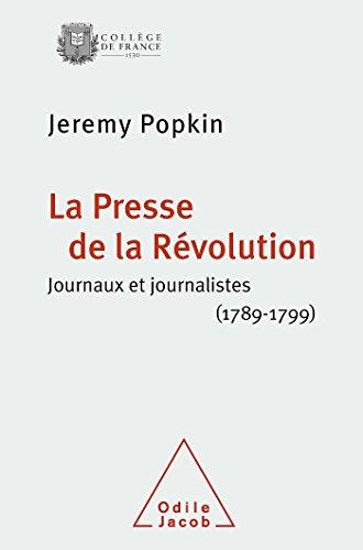 La Presse de la Révolution: Journaux et journalistes (1789-1799)