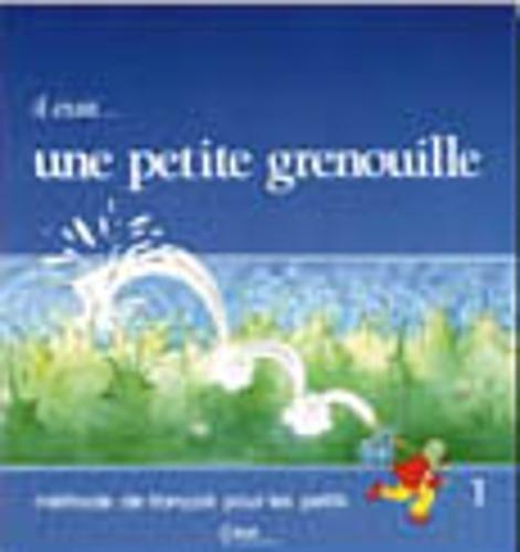 Il était... une petite grenouille 1 : Méthode de français pour les petits, Livre de l'élève par Jacky Girardet