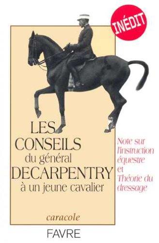 Les conseils du Général Decarpentry à un jeune cavalier : Note sur l'instruction équestre et Théorie du dressage par Albert Decarpentry