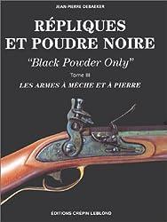 Répliques et poudre noire : black powder only. Tome III