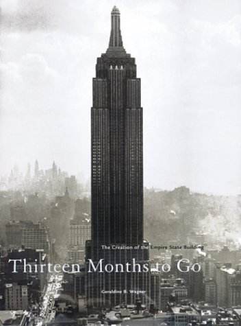 by-geraldine-b-wagner-thirteen-months-to-go-the-creation-of-the-empire-state-building-hardcover